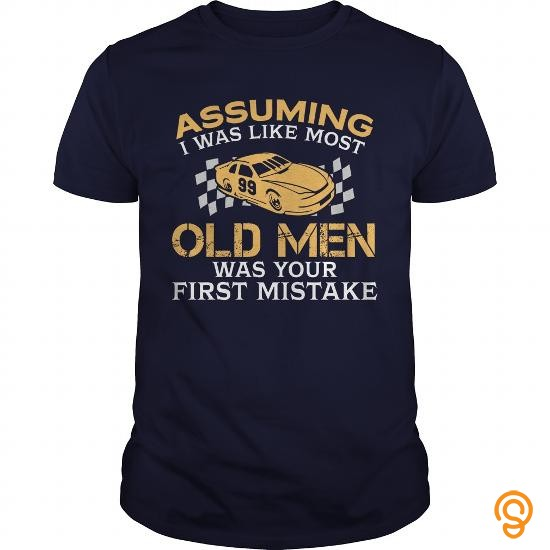 garment-assuming-i-was-like-most-old-men-was-your-first-mistake-nascar-tshirt-t-shirts-apparel