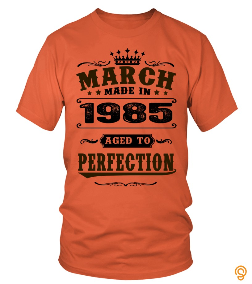 Pretty 1985 March Aged To Perfection T Shirts Target