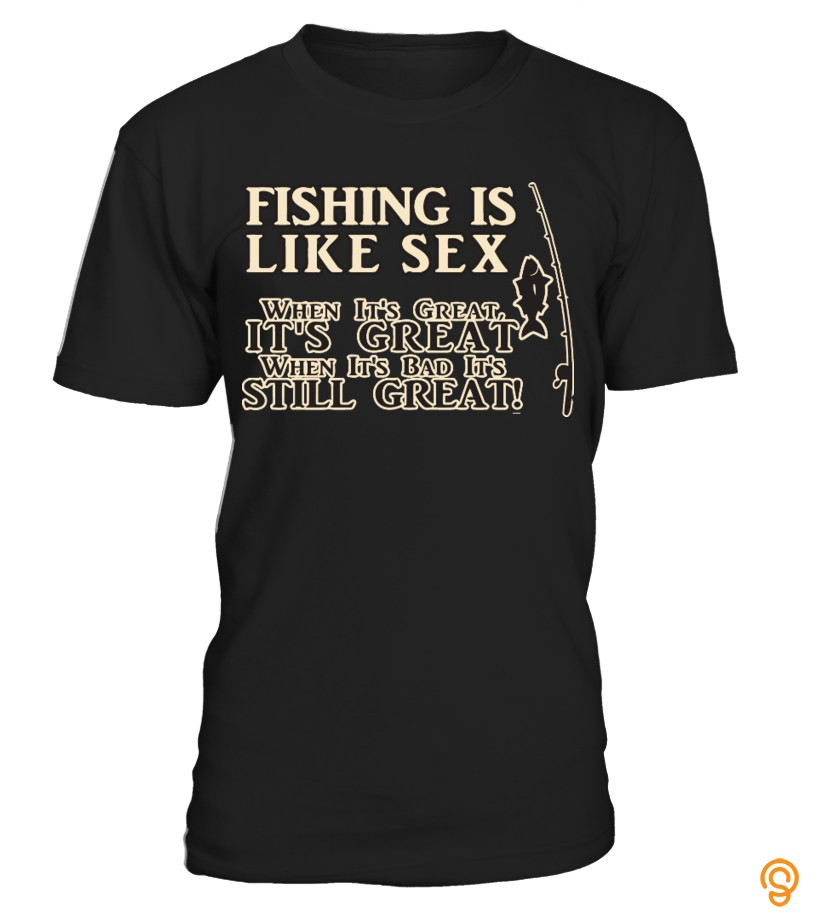 Personal Style Fishing is Like Sex T Shirt Tee Shirts Review