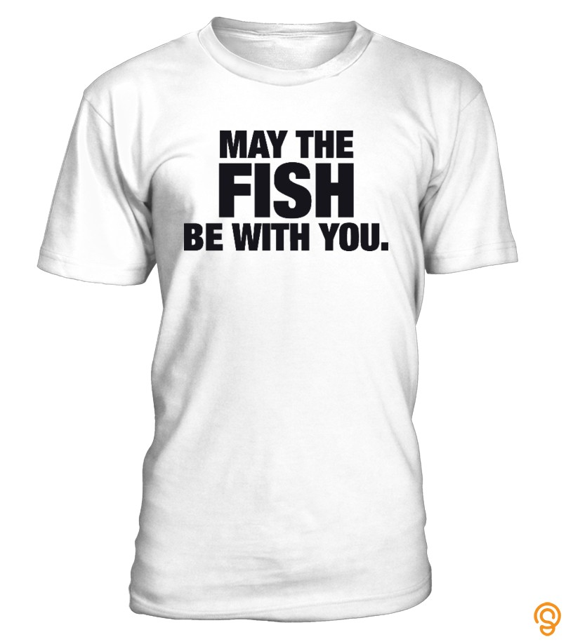 May The Fish Be With You T Shirt
