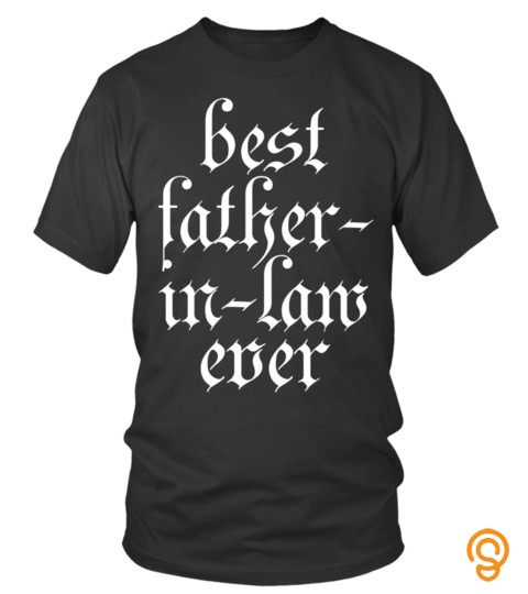 Best Father In Law Ever Lover Happy Family Man Father Daddy Day Daughter Son Best Selling T Shirt