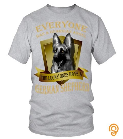 German Shepherd T Shirt  Everyone Has A Guardian Angel The Lucky Ones Have A German Shepherd T Shirt