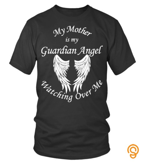 My Mother Is My Guardian Angel Watching Over Meme Wings Lover Happy Family Woman Daughter Son Best Selling T Shirt