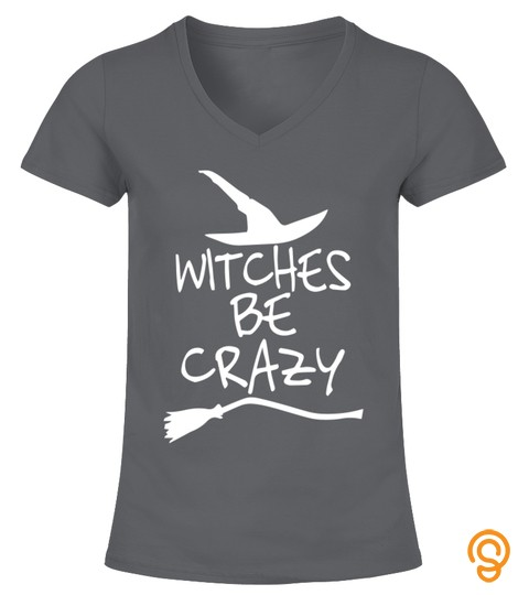 Witches Be Crazy Shirt Witch Halloween Gift