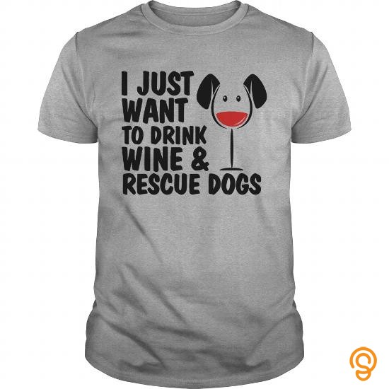 Elegant I Just Want To Drink Wine And Rescue Dogs Womens TShirts  Womens TShirt T Shirts Clothing Company