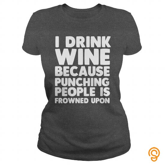 Intricate I DRINK WINE BECAUSE PUNCHING PEOPLE IS FROWNED UPON. T Shirts Screen Printing