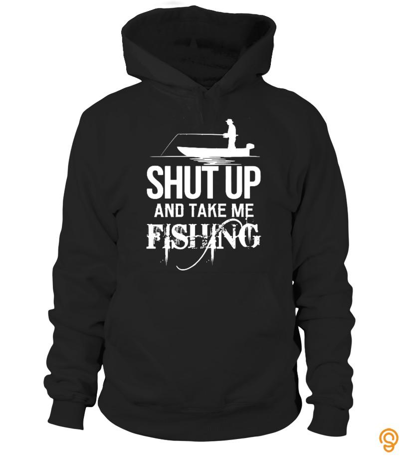 Shut Up And Take Me Fishing  Tshirt