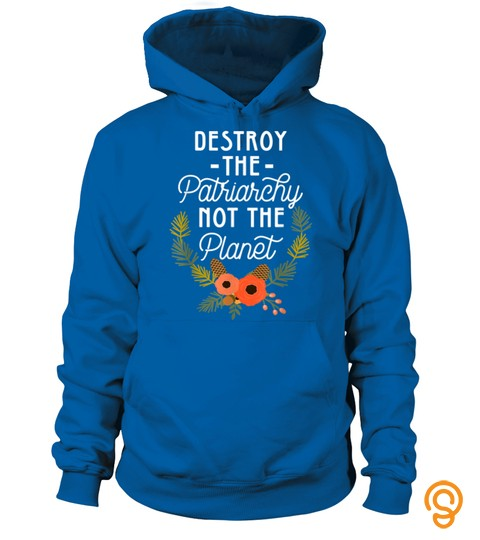 Destroy Patriarchy Not Planet Feminist Shirt