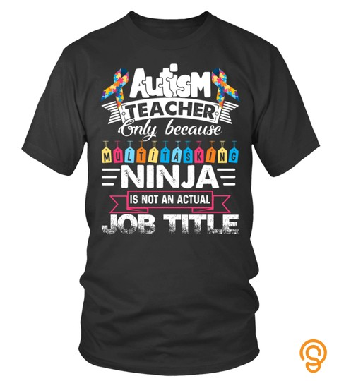 Autism Teacher Only Because Multitasking Ninja Not An Actual Job Title