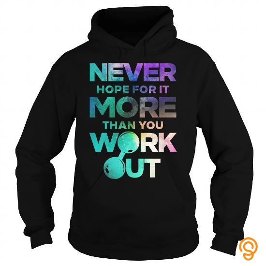 order-now-never-hope-for-it-more-than-you-workout-tee-shirts-review
