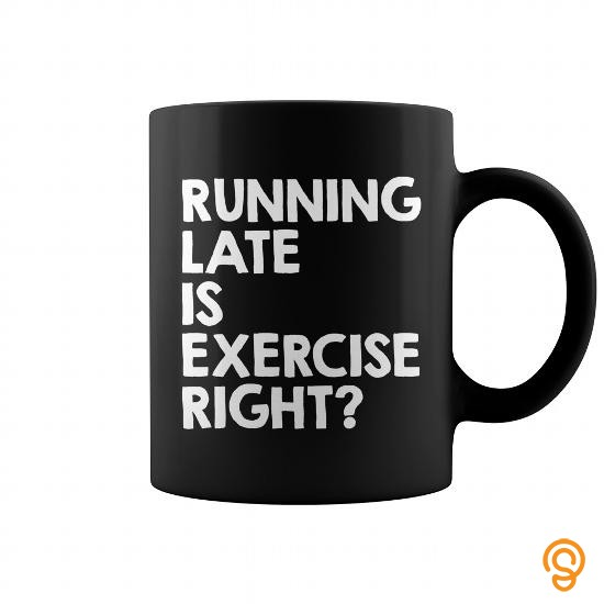 relaxed-running-late-exercise-mug-t-shirts-ideas