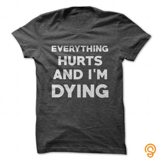 custom-fit-everything-hurts-and-im-dying-t-shirts-material