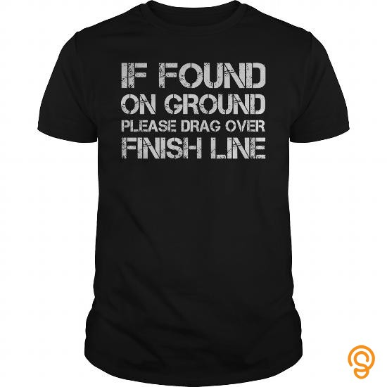trendsetting-if-found-on-ground-please-drag-over-finish-line-t-shirts-sayings-and-quotes