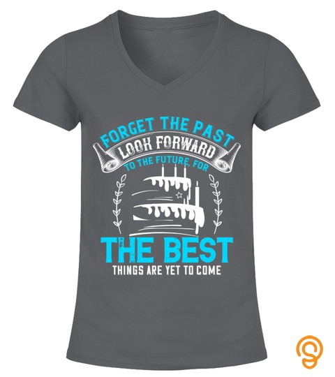Forget The Past; Look Forward To The Future, For The Best Things Are Yet To Come Shirt