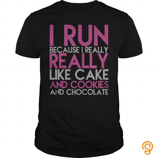 cushioned-i-run-because-i-really-really-like-cake-and-cookies-and-chocolate-tee-shirts-quotes