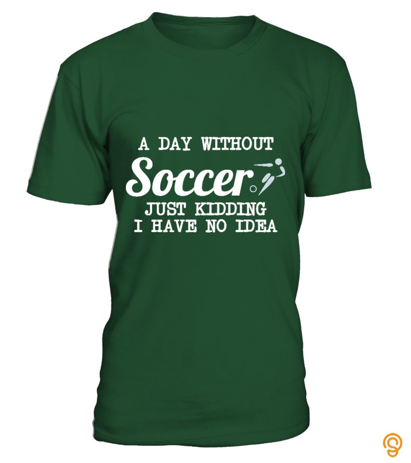 Sale A Day Without  Soccer Tee Shirts Graphic