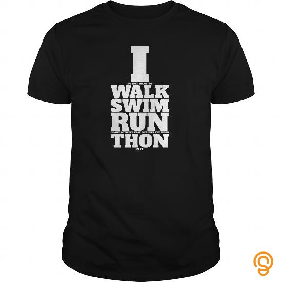 overall-fit-i-do-not-want-to-walk-swim-run-in-any-activity-that-includes-the-word-thon-in-it-t-shirts-ideas