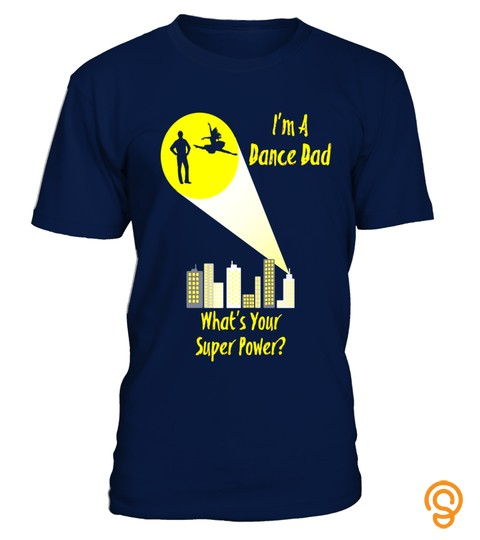 Awesome I'm A Dance Dad What's Your Super Power T Shirt