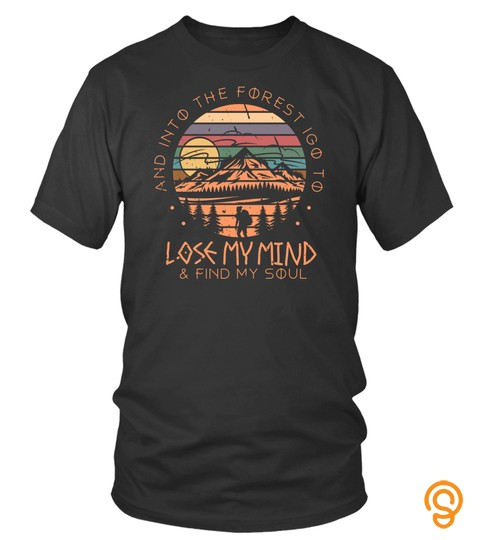 Into The Forest I Go To Lose My Mind Find My Soul Shirt Sweatshirt