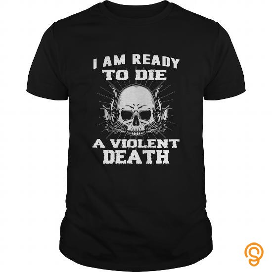 embellished-violent-t-shirt-i-am-ready-to-die-a-violent-gift-tee-tee-shirts-review