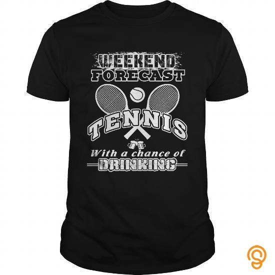 custom-fit-tennis-t-shirt-weekend-forecast-with-a-change-of-drinking-t-shirts-for-sale
