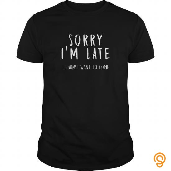 Colored Sorry Im late T Shirts Sayings Women