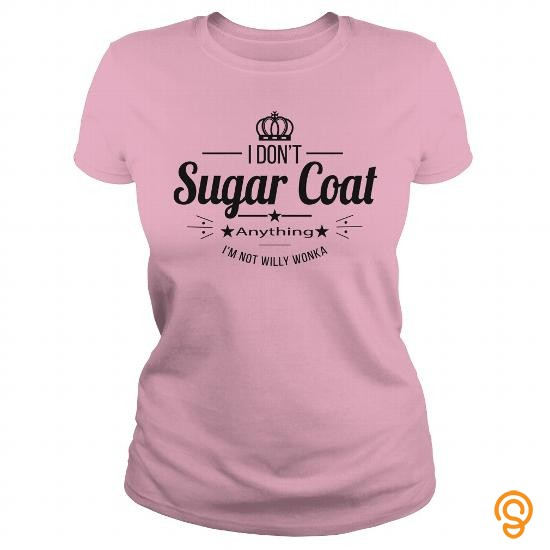 Ergonomic I Dont Sugar Coat T Shirts Clothing Company