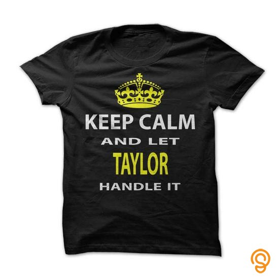 Half-priced Keep Calm & Let Taylor Handle It T Shirts Review