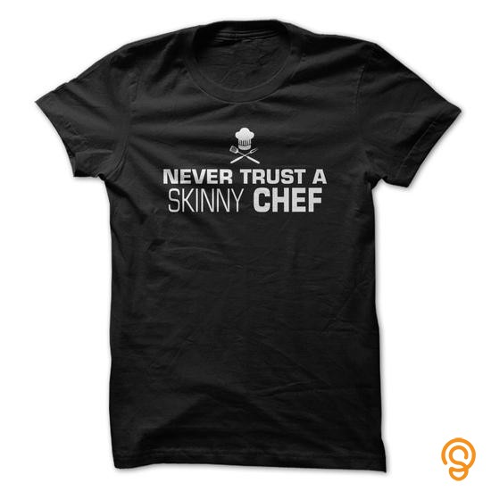 Avant Garde Never Trust A Skinny Chef Great Funny Shirt T Shirts Sayings And Quotes