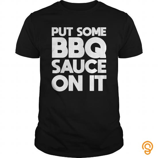 Innovation Put Some BBQ Sauce On It T Shirt T Shirts Clothes
