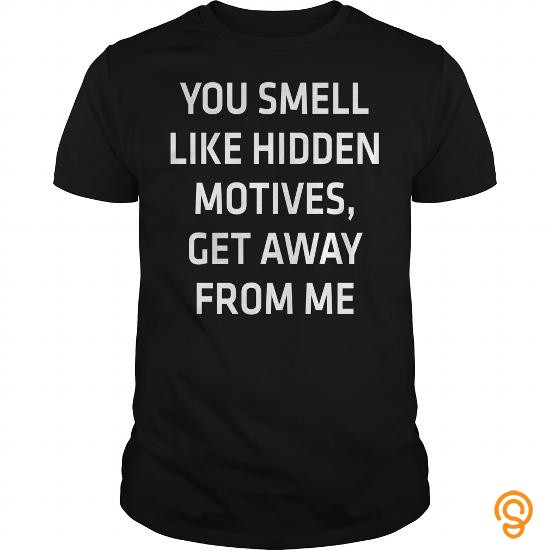 Attire YOU_SMELL_LIKE_HIDDEN_MOTIVES,_GET_AWAY_FROM_ME Tee Shirts Shirts Ideas