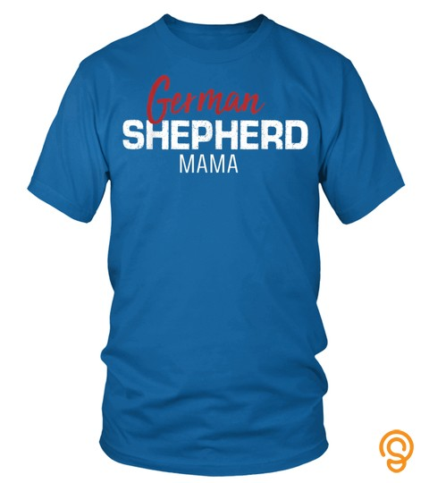 Funny German Shepherd Mama Saying Dog Lover Mom Cute Gift T Shirt