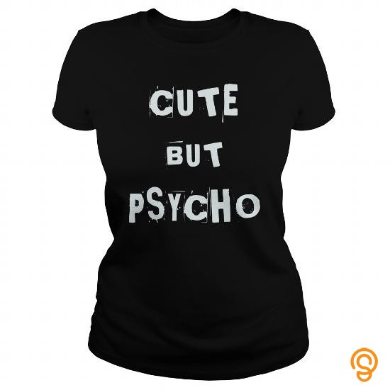 Overall Fit Funny Cute But Psycho Tee Shirts Shirts Ideas