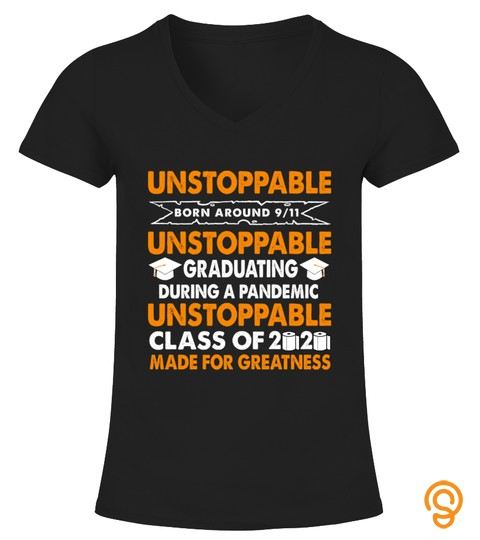Unstoppable Born Around 9 11 Unstoppable Graduating During A Pandemic Unstoppable Class Of 2020 Made For Greatness Shirt