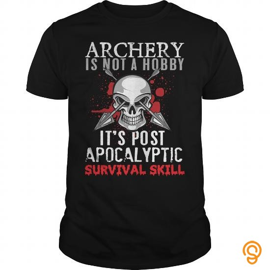 Detailing Archery Is Not A Hobby It's Post Apocalyptic Survival Skill T Shirt T Shirts Clothes