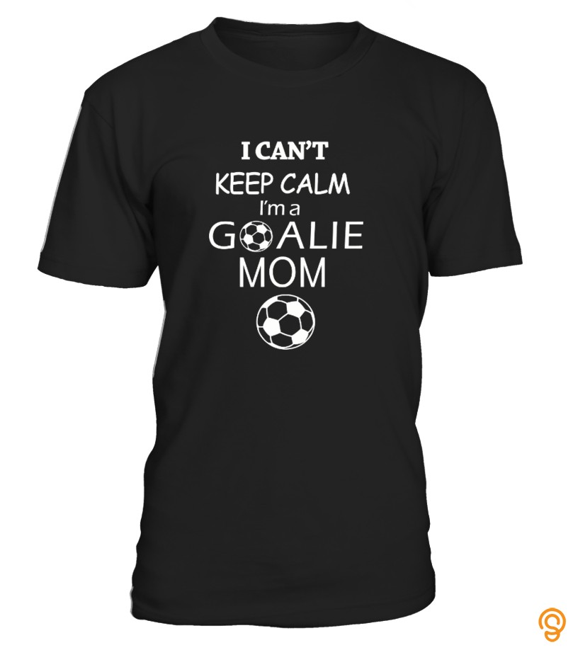 I Can't Keep Calm I'm A Goalie Mom