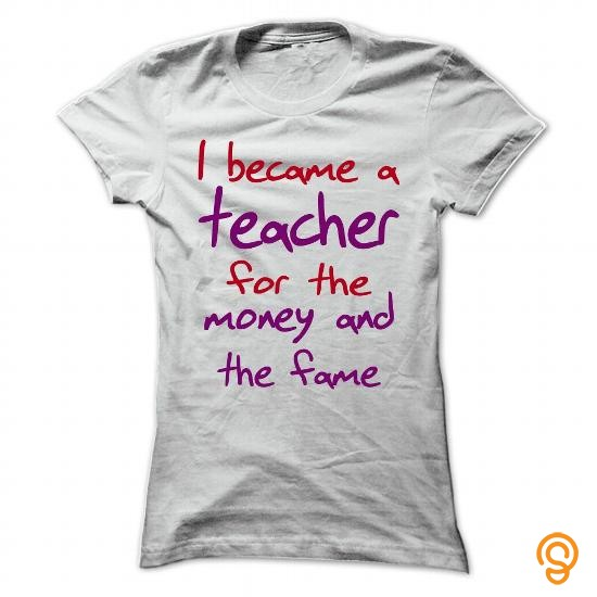Designer I became a teacher for the money and the fame T Shirts Clothes