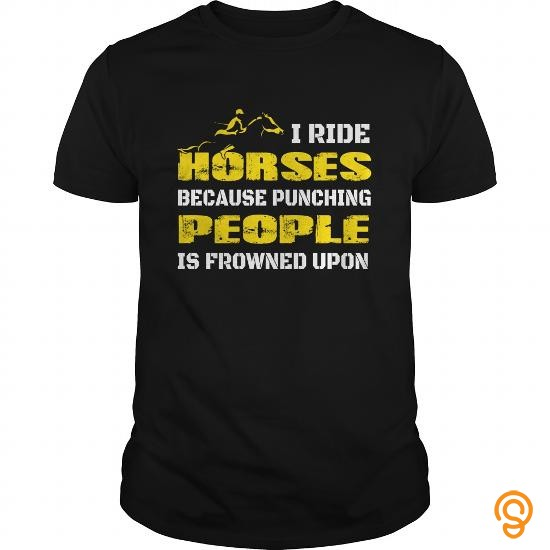 Modern I Ride Horses   People Is Frowned Upon Tee T Shirts Review