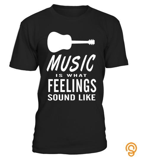 Music Is What Feelings Sound Like T Shirt Guitarist Guitar