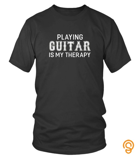 Playing Guitar Is My Therapy Guitarist T Shirt Funny