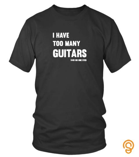Funny I Have Too Many Guitars Said No One Ever T-Shirt