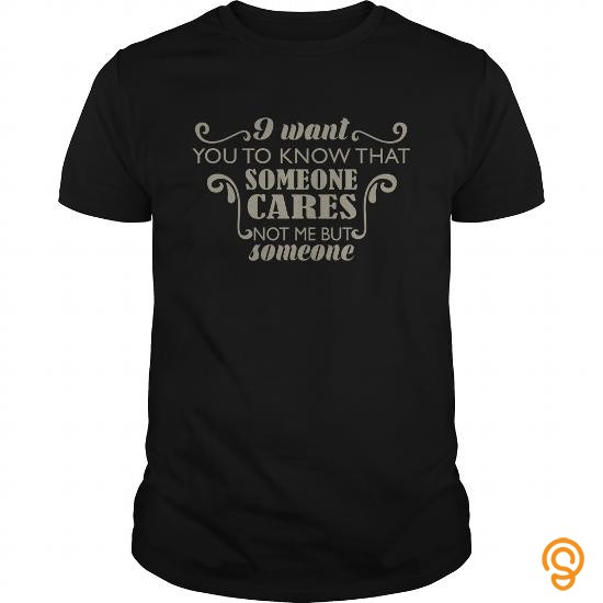 Extra Sizes Funny  I want you to know that someone cares Not me but someone T Shirts Buy Online