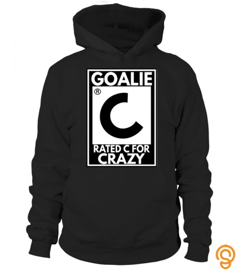Goalie Rated C For Crazy Hockey T Shirt