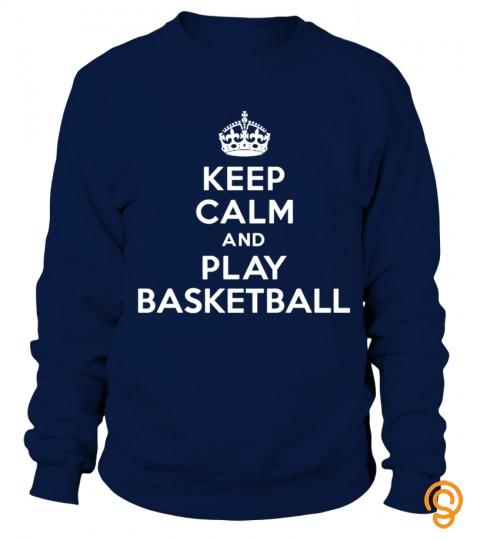 Keep Calm And Play Basketball Funny T Shirt