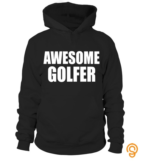 Awesome Golfing T Shirts Gifts Ideas For Golfers Who Golf.