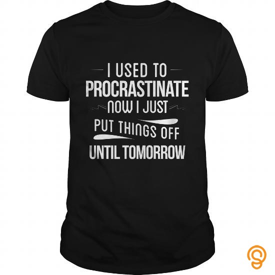 professional-i-used-to-procrastinate-now-i-just-put-things-off-until-tomorrow-t-shirt-tee-shirts-graphic