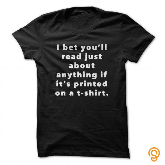 season-i-bet-youll-read-just-about-anything-if-its-printed-on-a-t-shirt-tee-shirts-sayings