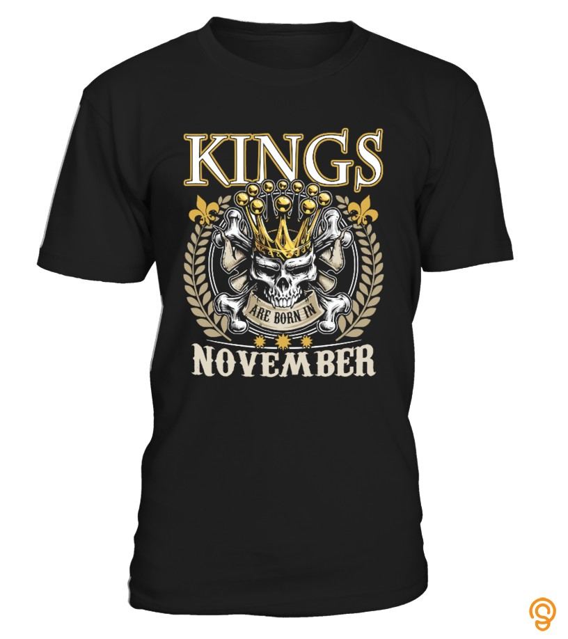 Kings Are Born In November T Shirt