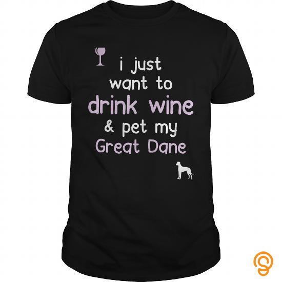 reliable-i-just-want-to-drink-wine-pet-my-great-dane-tee-shirts-material