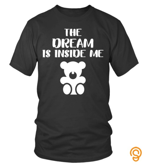 The Dream Is Inside Me Heart Bear Lover Happy Mother Day Mom Mama Family Woman Kids Daughter Son Best Selling T Shirt